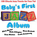 Baby's First Jazz Album: 100 Classic Jazz Tracks for Your Tot