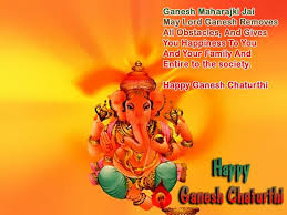 happy ganesh chaturthi greetings ganesh maharaji jai lord ganesh removes all obstacles and gives you happiness to you and your family and entire to the society happy ganesh chaturthi