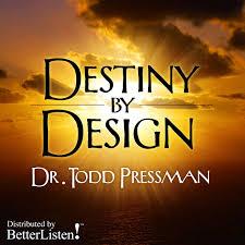 Destiny By Design Destiny By Design With Dr Todd Pressman