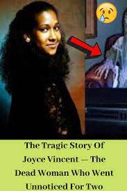 The Tragic Story Of Joyce Vincent — The Dead Woman Who Went Unnoticed For  Two Years   Joyce vincent, Funny moments, Funny fails