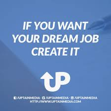 if you want your dream job create it entrebusiness if you want your dream job create it