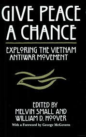 best vietnam anti war images vietnam american give peace a chance exploring the vietnam antiwar movement essays from