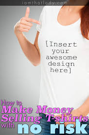 Make You Shirt Make Money Selling T Shirts With No Risk Lauren Greutman