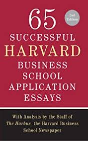 successful harvard business school application essays 65 successful harvard business school application essays second edition analysis by the staff