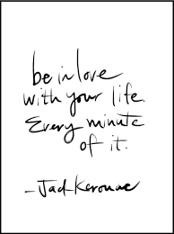 Love Life Quotes Impressive Jack Kerouac Be In Love With Your Life Quote