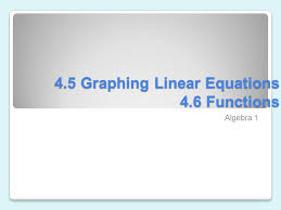4 5 graphing linear equations 4 6 functions
