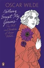 the decay of lying and other essays oscar wilde  except my genius the wit and wisdom of oscar wilde