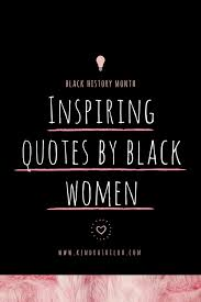 Black Women Quotes Unique Inspiring Quotes By Empowering Black Womenblack History Month