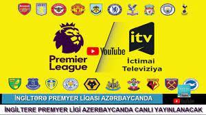 İNGİLTERE PREMİER LİGİ AZERBAYCANDA CANLI YAYINLANACAK - itv canlı yayımda  ingiltere premyer liqası - YouTube