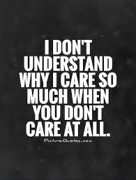 I Care About You Quotes Impressive I Don't Understand Why I Care So Much When You Don't Care At All