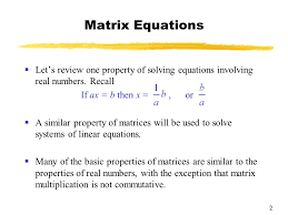 2 matrix equations let s review one property of solving equations involving real numbers