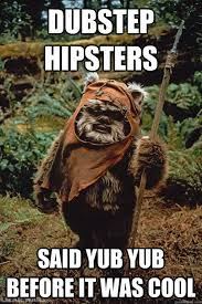 dubstep hipsters said yub yub before it was cool