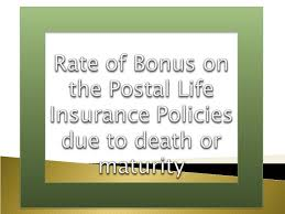 Postal life insurance or better known as pli is the oldest and the most popular insurance company which was launched in india way back in 1884 during british rule. Rate Of Bonus On The Postal Life Insurance Policies Due To Death Or Maturity Govtempdiary