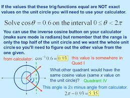 if the values that these trig functions equal are not exact values on the unit circle