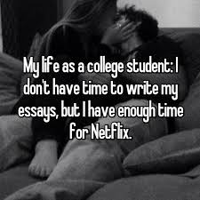 reasons why netflix is essential to college students my life as a college student i don t have time to write my