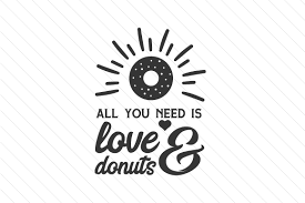 The design is made up of layers and cut lines so this is the format you would upload if you're wanting to cut a design in vinyl. All You Need Is Love And Donuts Svg Cut File By Creative Fabrica Crafts Creative Fabrica
