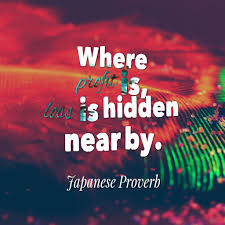 Where Profit Is Loss Is Hidden Near By Japanese Proverb Ancient