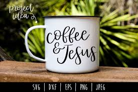 This listing is instant and digital download. Coffee And Jesus Svg Dxf Eps Png Jpeg By Savoringsurprises Thehungryjpeg Com