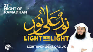 Light Upon Light Light Upon Light 27th Night Of Ramadhan With Mufti Menk