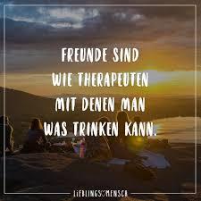 Freunde Sind Wie Therapeuten Mit Denen Man Was Trinken Kann Tolle