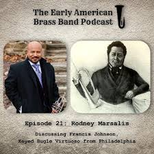Episode 21 – Interview with Rodney Marsalis: Discussing Francis Johnson,  Keyed Bugle Virtuoso – The Early American Brass Band Podcast