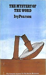 The mystery of the Word: A complete answer to the Sacred mushroom: Pearson,  Ivy: 9780721200835: Amazon.com: Books