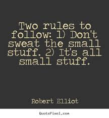 Don T Sweat The Small Stuff Quotes Beauteous Quotes About Sweat The Small Stuff 48 Quotes
