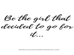 Go For It Quotes Best Quotes About Going For It Best Of With Be The Girl That Decided To