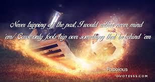 Fabolous Quotes Beauteous Fabolous QuoteNever Tripping Off The Past I Would Rather Never
