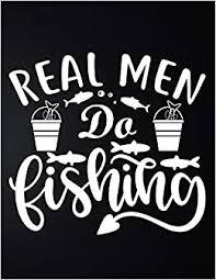 Buy <b>Real Men Do Fishing</b>: 100 Pages 8.5'' x 11'' Fishing Log Book ...