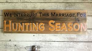 Home Decor Signs Sayings We Interrupt This Marriage For Hunting Season Quote Mancave 34