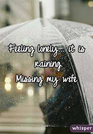 Feeling Lonely It Is Raining Missing My Wife Enchanting Missing My Wife