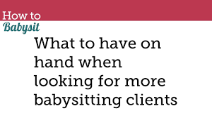 what to have on hand when looking for more babysitting clients what to have on hand when looking for more babysitting clients babysitting course
