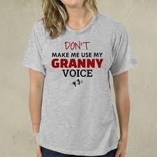 don t make me use my granny voice