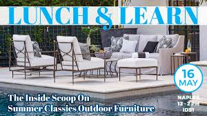 summer outdoor furniture. NAPLES - LUNCH \u0026 LEARN: The Inside Scoop On Summer Classics Outdoor Furniture International Design Source A