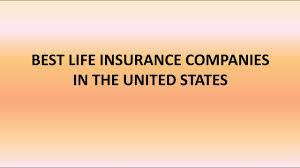 top life insurance companies in united states best insurance companies in usa