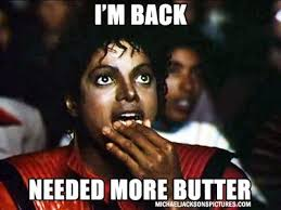 I'm Back Needed More Butter | Michael Jackson Popcorn Meme ... via Relatably.com