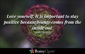 Beauty And Love Quotes And Sayings Best of Love Yourself It Is Important To Stay Positive Because Beauty Comes