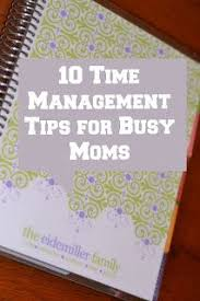 10 Time Management Tips For Busy Moms Time Management Tips