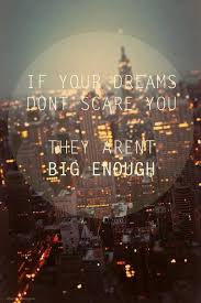 If Your Dreams Don T Scare You Quote Who Said Best Of If Your Dreams Don't Scare You They Aren't Big Enough