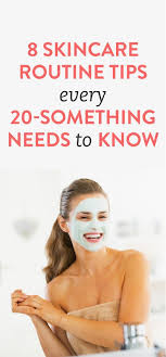 8 skincare routine tips every 20 something needs