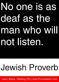 Jewish Quotes Stunning No One Is As Deaf As The Man Who Will Not Listen Jewish Proverb