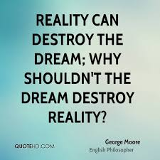Quotes About Dreams And Reality Best Of George Moore Quotes QuoteHD