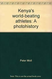 Kenya's world-beating athletes: A photohistory: Amazon.co.uk: Peter Moll,  Mohamed Amin: Books