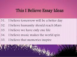 this i believe essay ideas i believe in the power of will 9