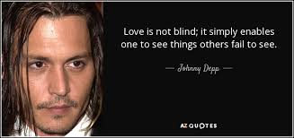 Johnny Depp Love Quotes Best Johnny Depp Quote Love Is Not Blind It Simply Enables One To See