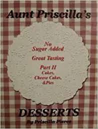 Aunt Priscilla's Desserts, Part II: Pierce, Priscilla: 9780972546102:  Amazon.com: Books