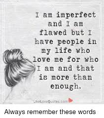 Imperfect Love Quotes Impressive I Am Imperfect And I Am Flawed But I Have People In My Life Who Love
