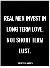REAL MEN INVEST IN LONG TERM LOVE NOT SHORT TERM LUST FB MEREL Inspiration Real Men Quotes