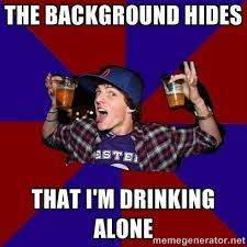 tHe background hides that i'm drinking alone - Sunny Student ... via Relatably.com